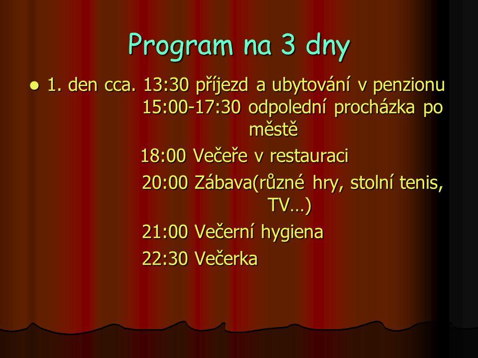 Program na 3 dny 1. den cca. 13:30 příjezd a ubytování v penzionu 15:00-17:30 odpolední procházka po městě 1. den cca. 13:30 příjezd a ubytování v pen