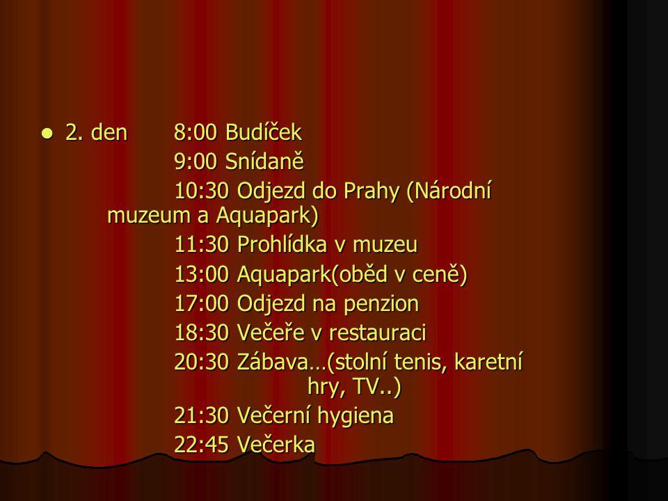 2. den8:00 Budíček 2. den8:00 Budíček 9:00 Snídaně 10:30 Odjezd do Prahy (Národní muzeum a Aquapark) 11:30 Prohlídka v muzeu 13:00 Aquapark(oběd v cen