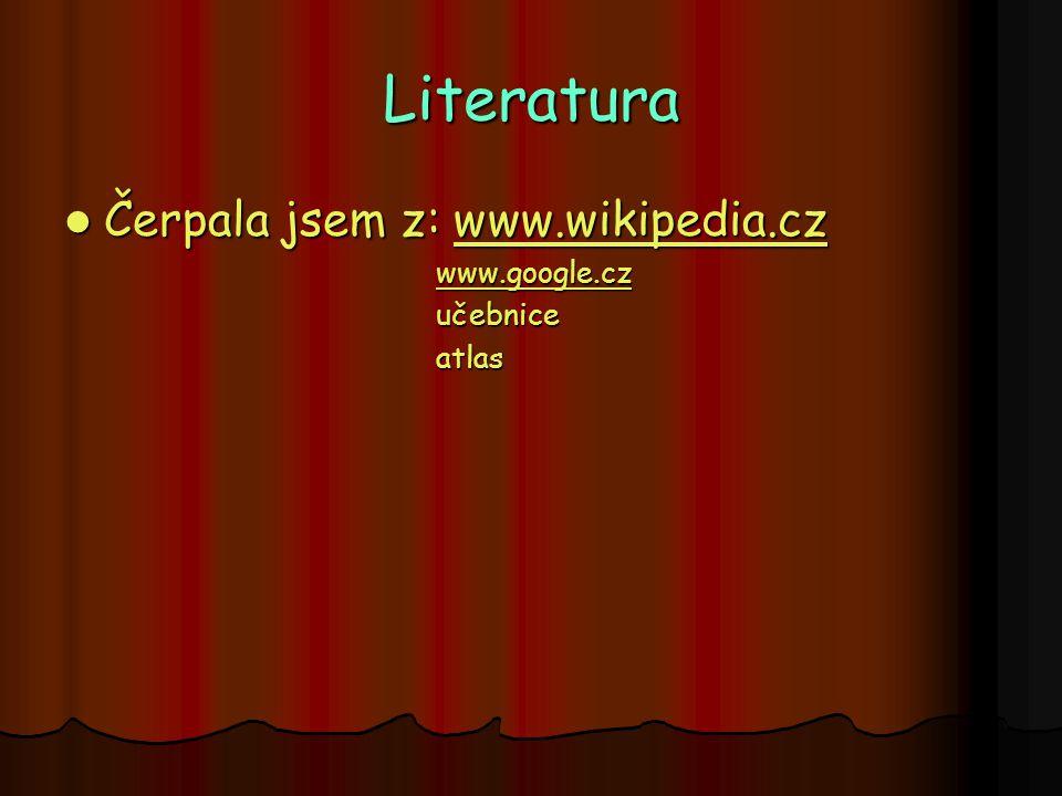 Literatura Čerpala jsem z: www.wikipedia.cz Čerpala jsem z: www.wikipedia.czwww.wikipedia.cz www.google.cz www.google.czwww.google.cz učebnice učebnic