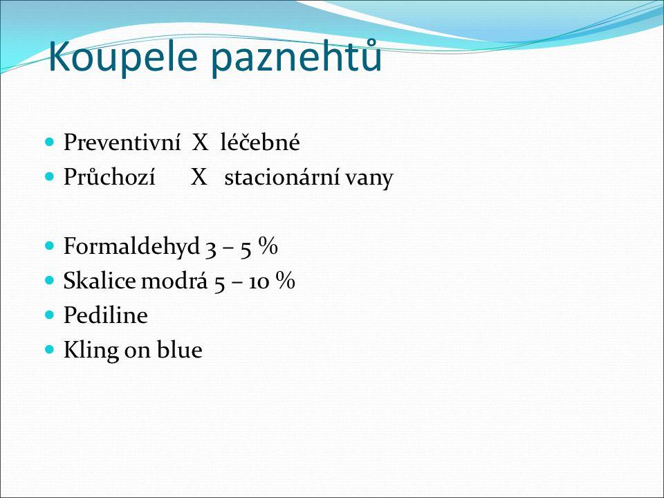 Koupele paznehtů Preventivní X léčebné Průchozí X stacionární vany Formaldehyd 3 – 5 % Skalice modrá 5 – 10 % Pediline Kling on blue