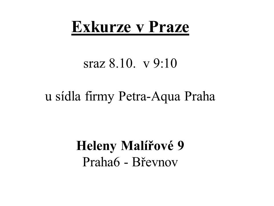 Exkurze v Praze sraz 8.10. v 9:10 u sídla firmy Petra-Aqua Praha Heleny Malířové 9 Praha6 - Břevnov