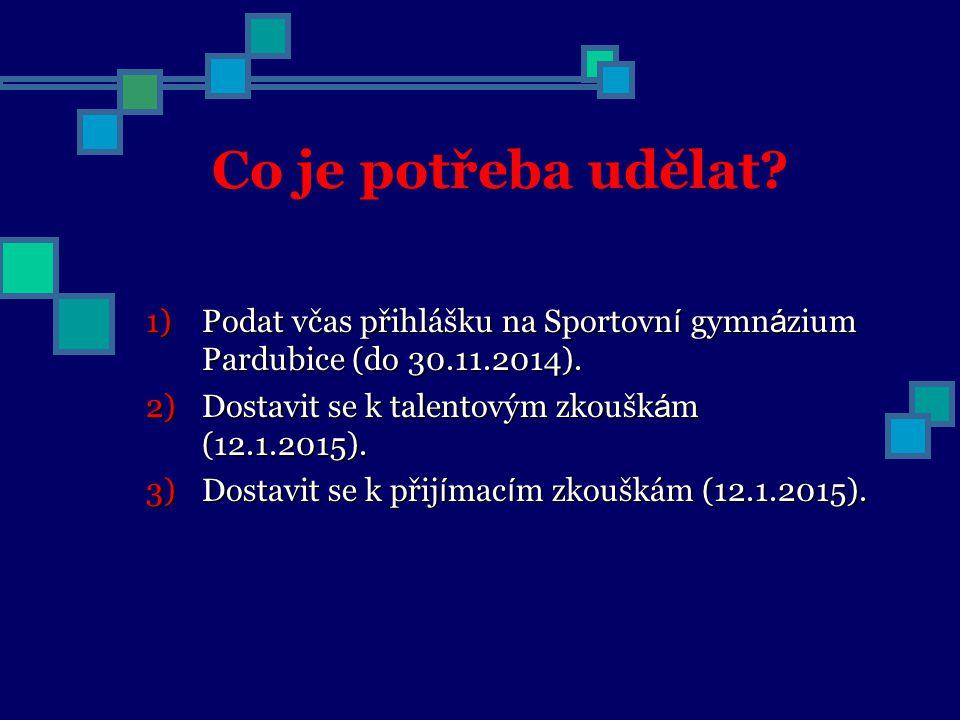 Co je potřeba udělat? 1)Podat včas přihlášku na Sportovn í gymn á zium Pardubice (do 30.11.2014). 2)Dostavit se k talentovým zkoušk á m (12.1.2015). 3