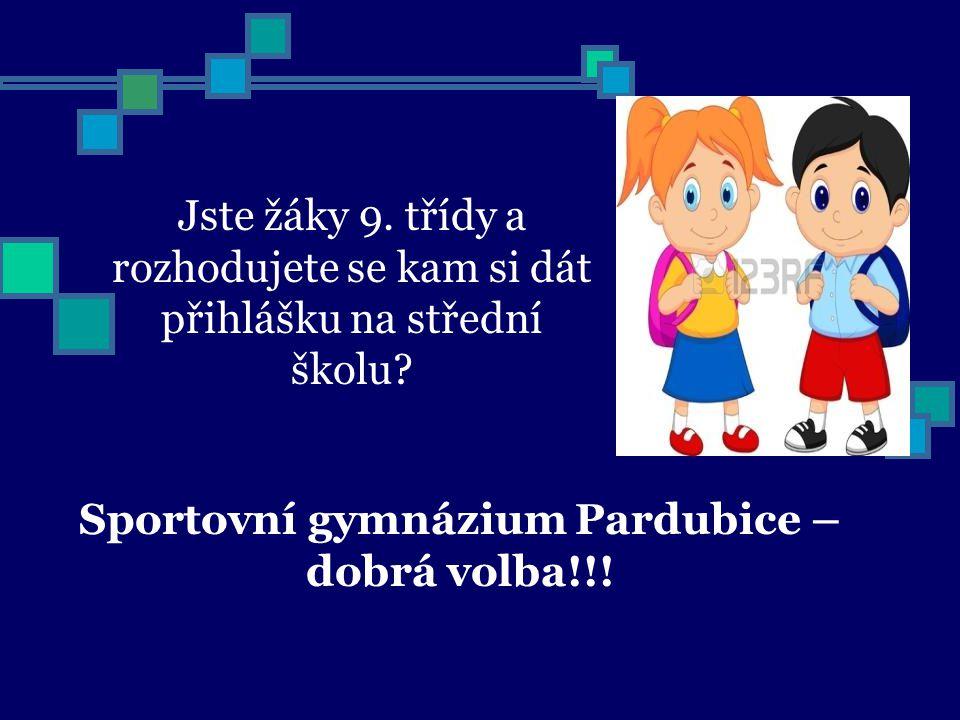 Jste žáky 9. třídy a rozhodujete se kam si dát přihlášku na střední školu? Sportovní gymnázium Pardubice – dobrá volba!!!