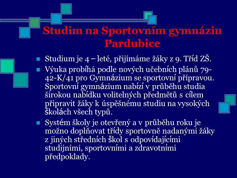 Studim na Sportovním gymnáziu Pardubice Studium je 4 – leté, přijímáme žáky z 9. Tř í d ZŠ. Výuka prob í há podle nových učebn í ch plánů 79- 42-K/41