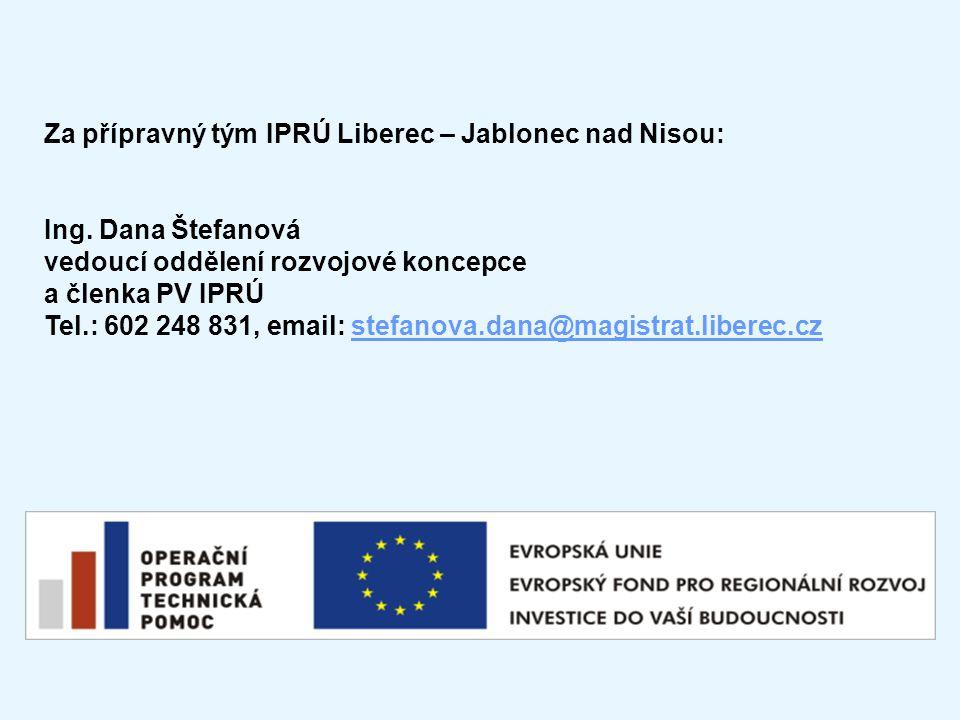 Za přípravný tým IPRÚ Liberec – Jablonec nad Nisou: Ing. Dana Štefanová vedoucí oddělení rozvojové koncepce a členka PV IPRÚ Tel.: 602 248 831, email: