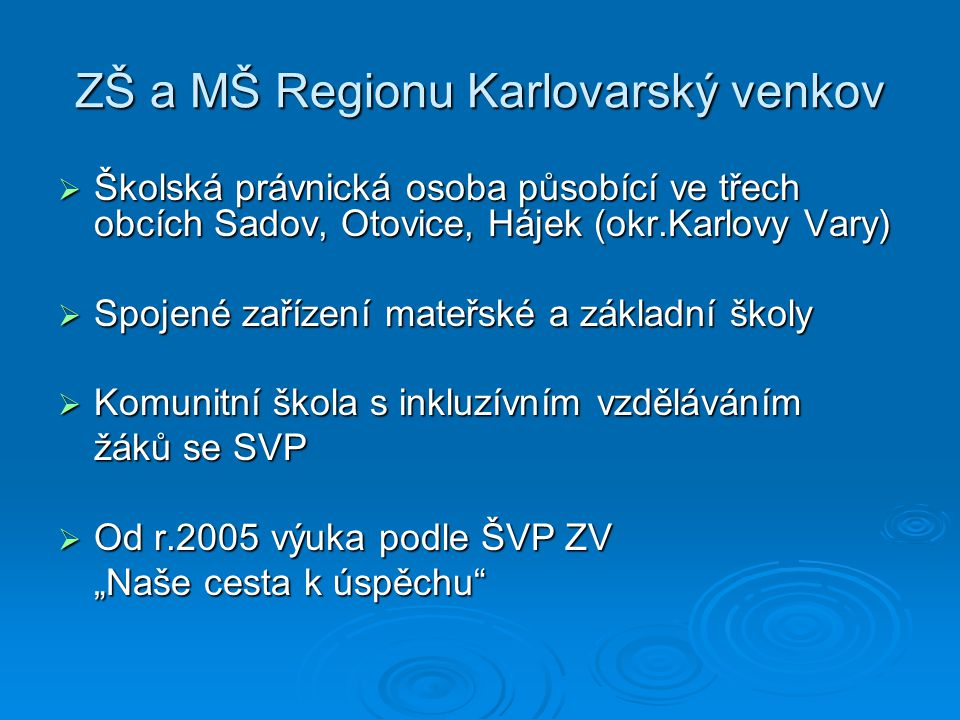 ZŠ a MŠ Regionu Karlovarský venkov  Školská právnická osoba působící ve třech obcích Sadov, Otovice, Hájek (okr.Karlovy Vary)  Spojené zařízení mate