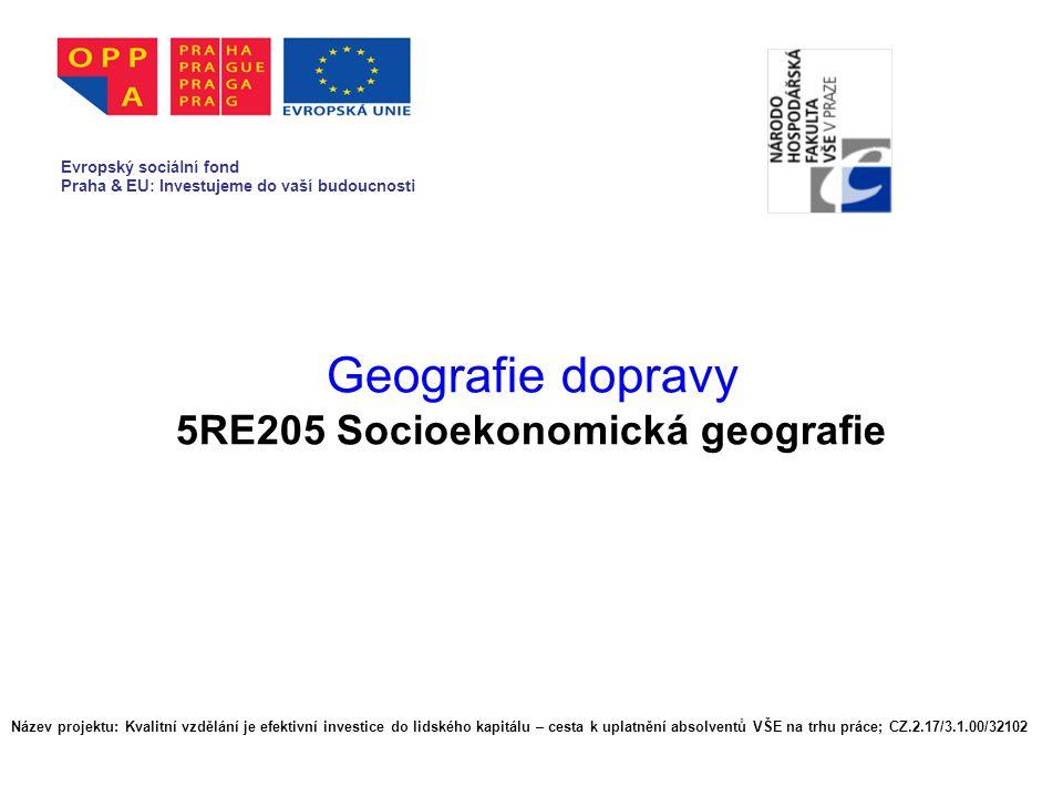 Geografie dopravy 5RE205 Socioekonomická geografie Evropský sociální fond Praha & EU: Investujeme do vaší budoucnosti Název projektu: Kvalitní vzdělán