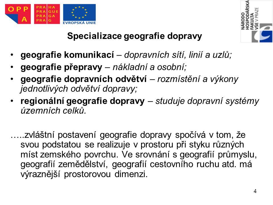4 Specializace geografie dopravy geografie komunikací – dopravních sítí, linií a uzlů; geografie přepravy – nákladní a osobní; geografie dopravních od