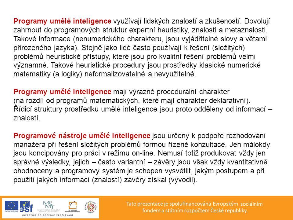 Programy umělé inteligence využívají lidských znalostí a zkušeností. Dovolují zahrnout do programových struktur expertní heuristiky, znalosti a metazn