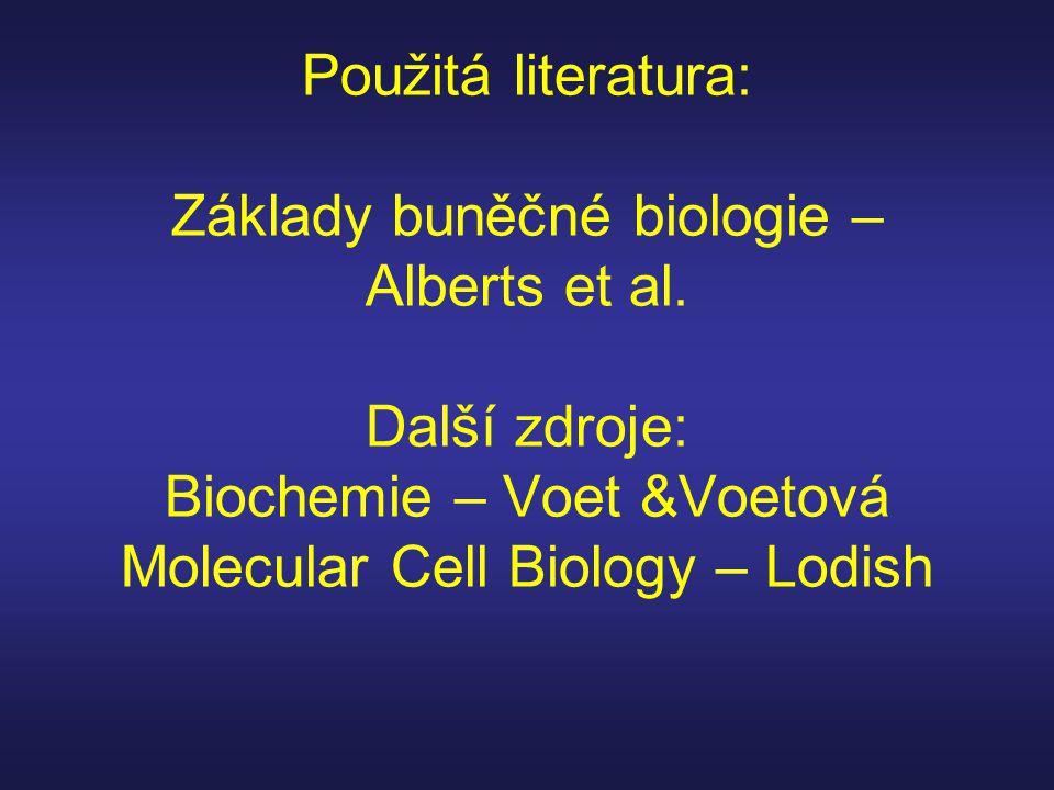 Použitá literatura: Základy buněčné biologie – Alberts et al. Další zdroje: Biochemie – Voet &Voetová Molecular Cell Biology – Lodish