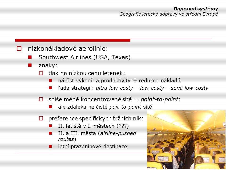  nízkonákladové aerolinie: Southwest Airlines (USA, Texas) znaky:  tlak na nízkou cenu letenek: nárůst výkonů a produktivity + redukce nákladů řada strategií: ultra low-costy – low-costy – semi low-costy  spíše méně koncentrované sítě → point-to-point: ale zdaleka ne čisté poit-to-point sítě  preference specifických tržních nik: II.