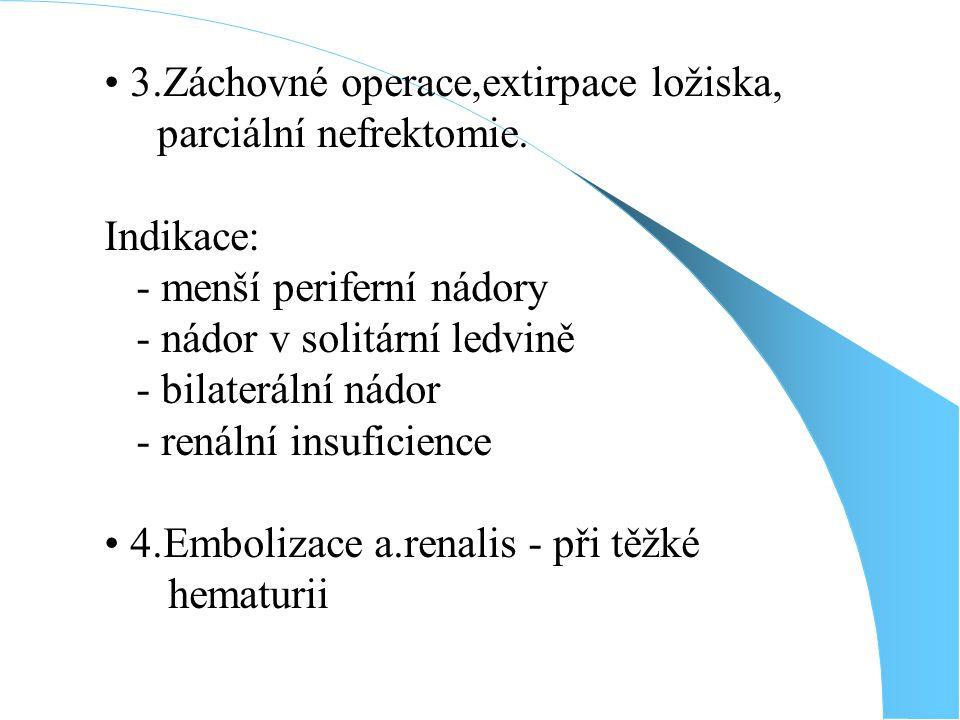 3.Záchovné operace,extirpace ložiska, parciální nefrektomie.