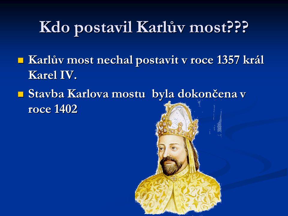 Kdo postavil Karlův most??. Karlův most nechal postavit v roce 1357 král Karel IV.