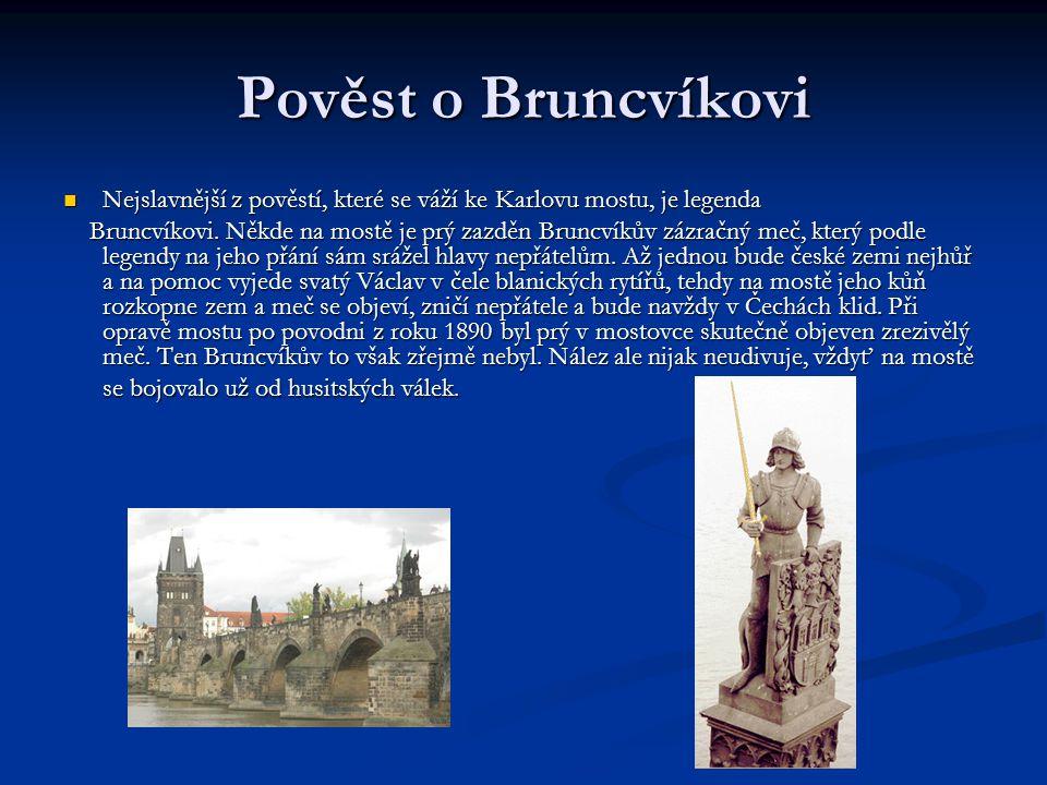 Pověst o Bruncvíkovi Nejslavnější z pověstí, které se váží ke Karlovu mostu, je legenda Nejslavnější z pověstí, které se váží ke Karlovu mostu, je legenda Bruncvíkovi.