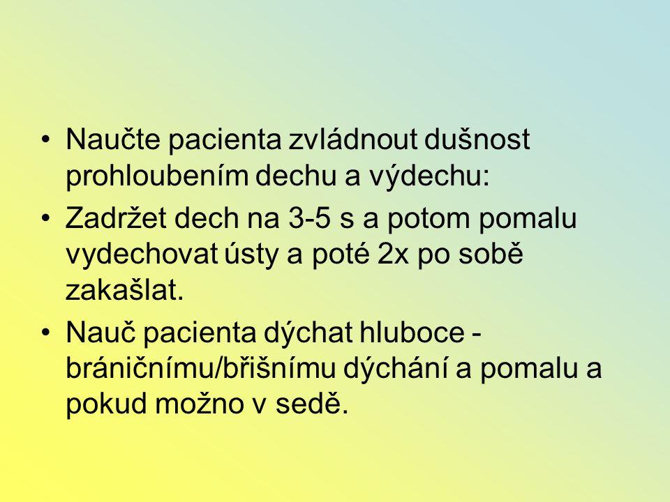 Naučte pacienta zvládnout dušnost prohloubením dechu a výdechu: Zadržet dech na 3-5 s a potom pomalu vydechovat ústy a poté 2x po sobě zakašlat. Nauč