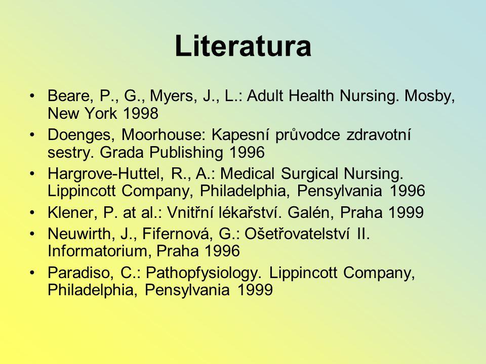 Literatura Beare, P., G., Myers, J., L.: Adult Health Nursing. Mosby, New York 1998 Doenges, Moorhouse: Kapesní průvodce zdravotní sestry. Grada Publi