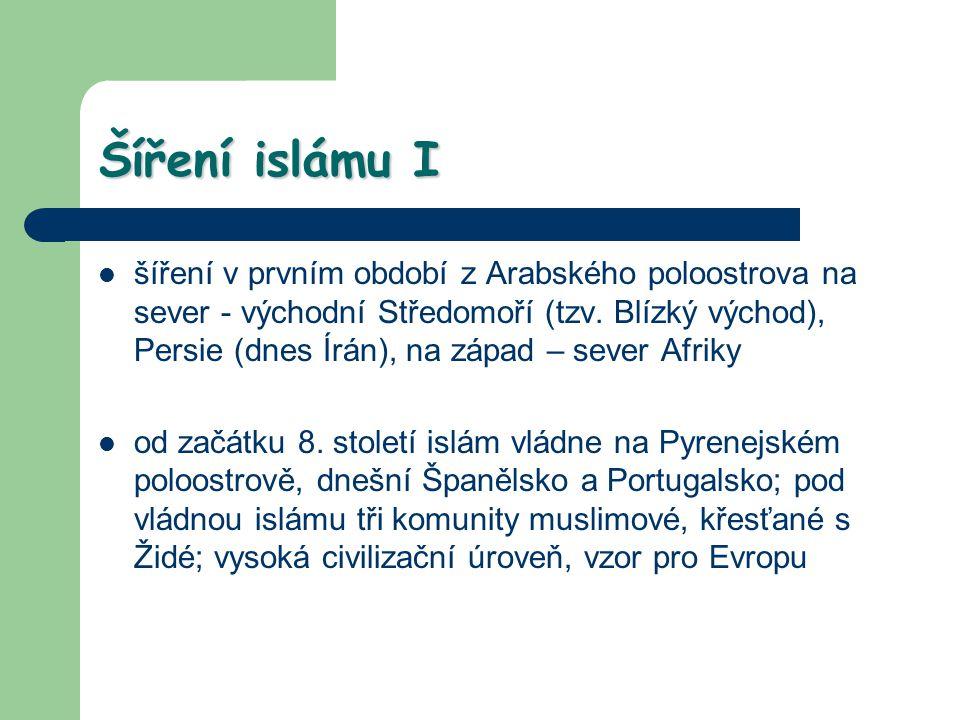 Šíření islámu I šíření v prvním období z Arabského poloostrova na sever - východní Středomoří (tzv. Blízký východ), Persie (dnes Írán), na západ – sev