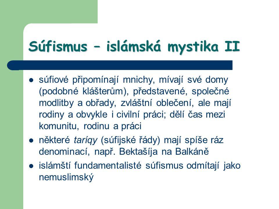 Súfismus – islámská mystika II súfiové připomínají mnichy, mívají své domy (podobné klášterům), představené, společné modlitby a obřady, zvláštní oble