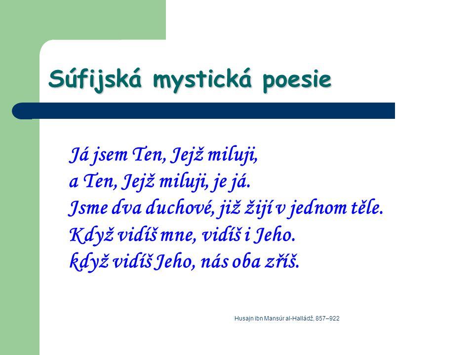 Súfijská mystická poesie Já jsem Ten, Jejž miluji, a Ten, Jejž miluji, je já. Jsme dva duchové, již žijí v jednom těle. Když vidíš mne, vidíš i Jeho.