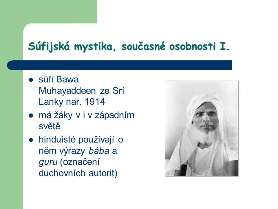 Súfijská mystika, současné osobnosti I. súfí Bawa Muhayaddeen ze Srí Lanky nar. 1914 má žáky v i v západním světě hinduisté používají o něm výrazy báb