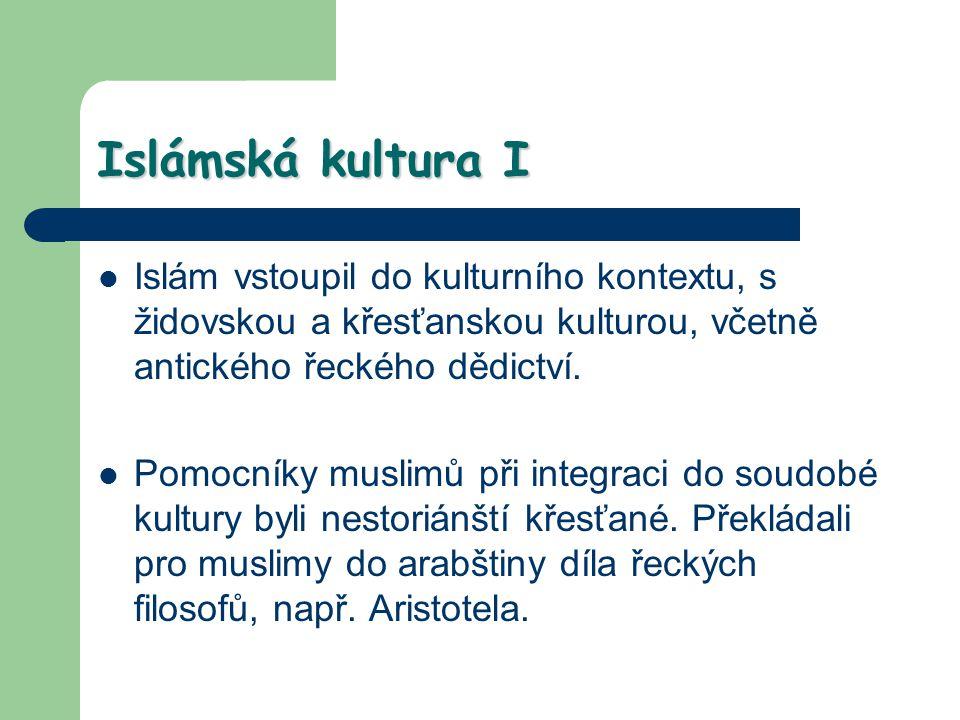 Islámská kultura I Islám vstoupil do kulturního kontextu, s židovskou a křesťanskou kulturou, včetně antického řeckého dědictví. Pomocníky muslimů při