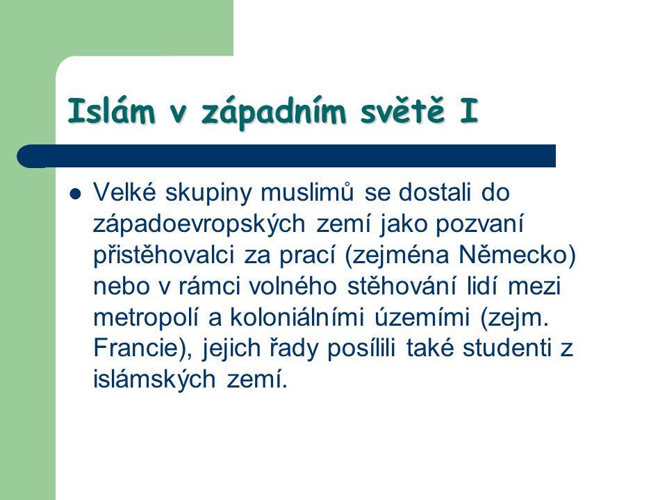 Islám v západním světě I Velké skupiny muslimů se dostali do západoevropských zemí jako pozvaní přistěhovalci za prací (zejména Německo) nebo v rámci