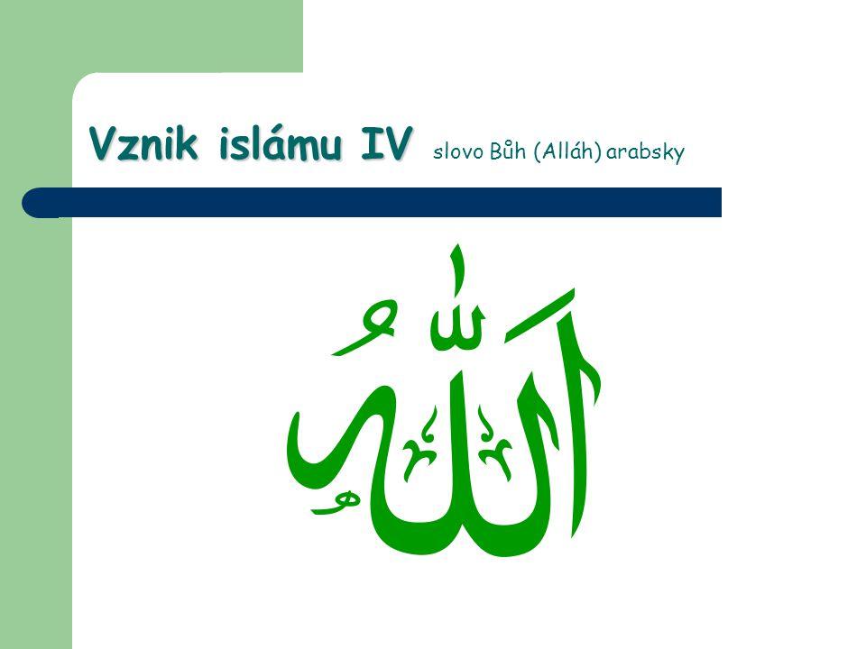 Vznik islámu IV Vznik islámu IV slovo Bůh (Alláh) arabsky