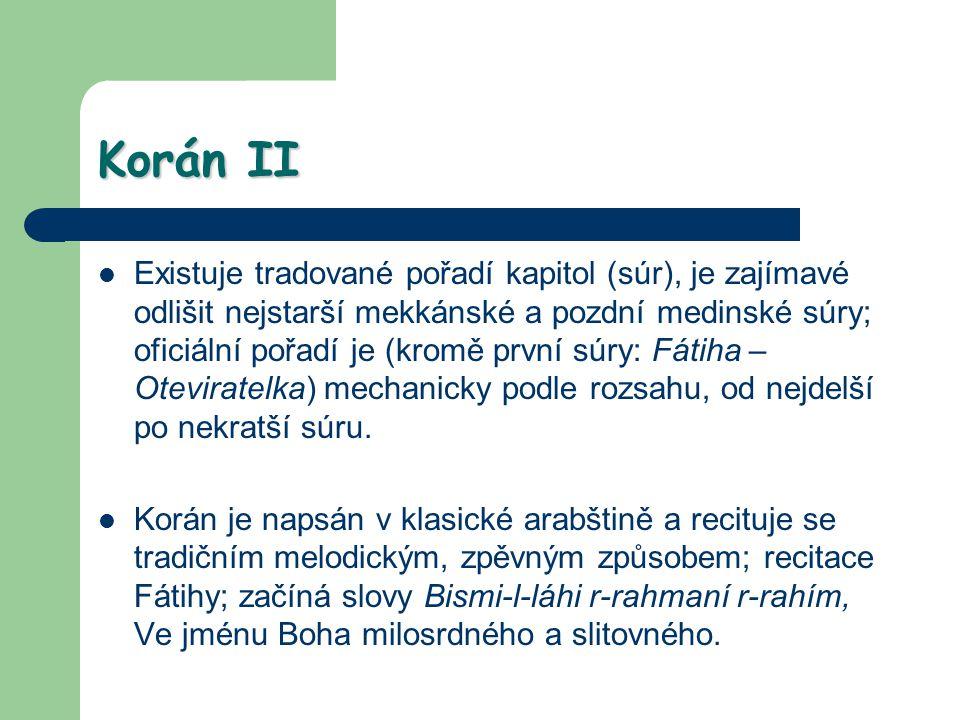 Korán II Existuje tradované pořadí kapitol (súr), je zajímavé odlišit nejstarší mekkánské a pozdní medinské súry; oficiální pořadí je (kromě první súr