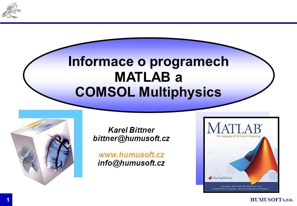 HUMUSOFT s.r.o. 1 Karel Bittner bittner@humusoft.cz www.humusoft.cz info@humusoft.cz Informace o programech MATLAB a COMSOL Multiphysics