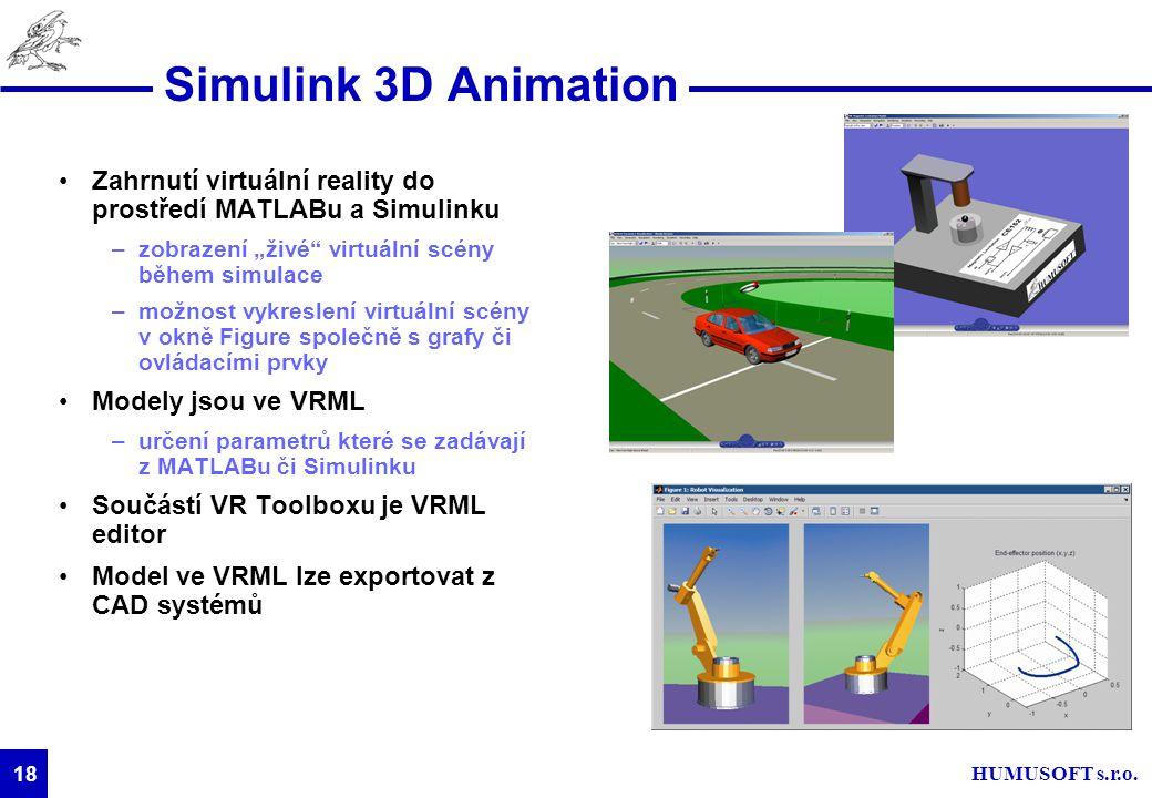 """HUMUSOFT s.r.o. 18 Simulink 3D Animation Zahrnutí virtuální reality do prostředí MATLABu a Simulinku –zobrazení """"živé"""" virtuální scény během simulace"""