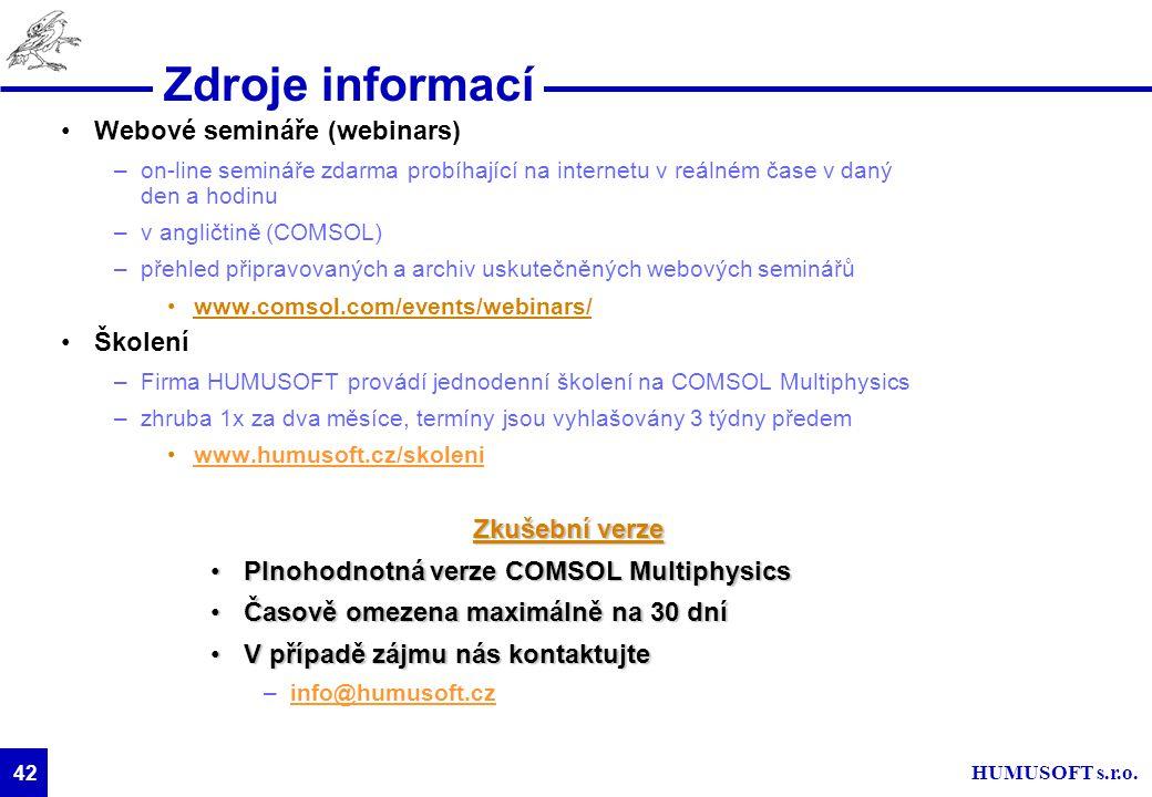 HUMUSOFT s.r.o. 42 Zdroje informací Webové semináře (webinars) –on-line semináře zdarma probíhající na internetu v reálném čase v daný den a hodinu –v