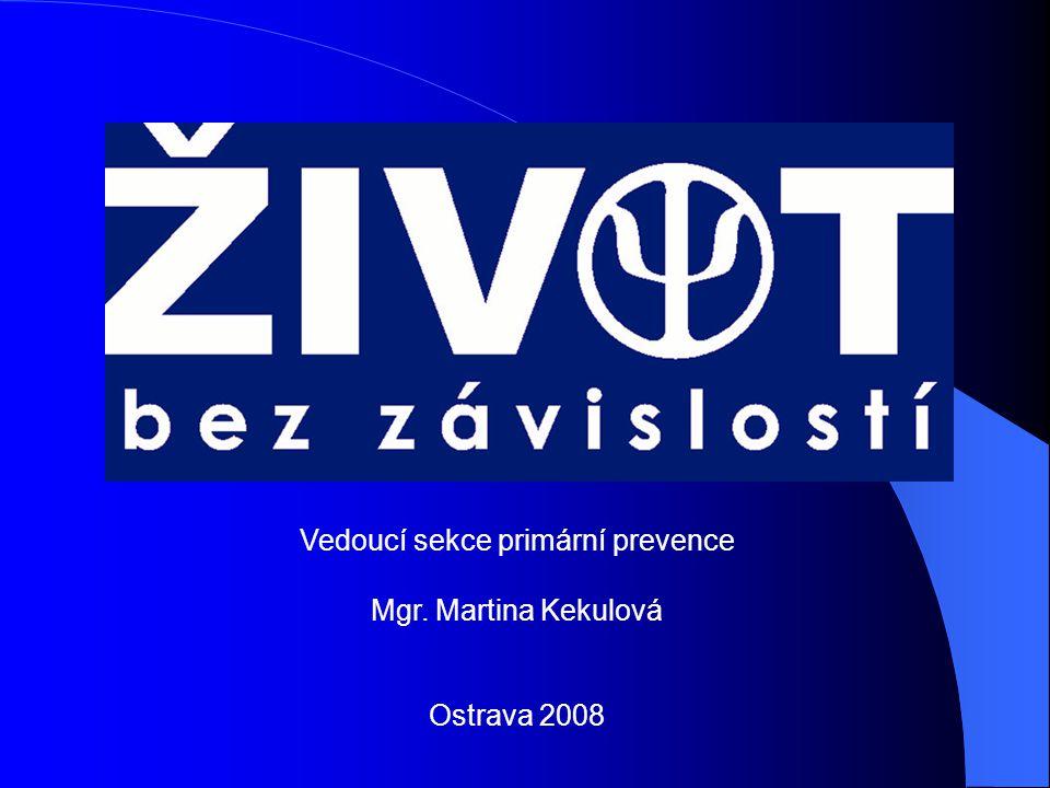 Vedoucí sekce primární prevence Mgr. Martina Kekulová Ostrava 2008