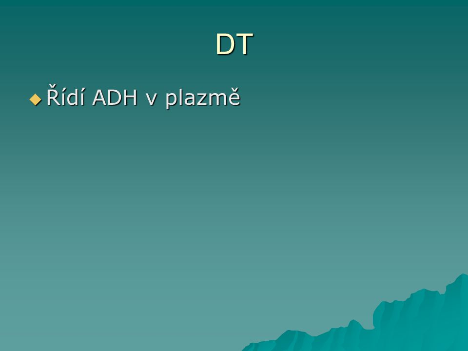 DT  Řídí ADH v plazmě