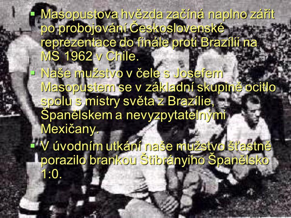  Masopustova hvězda začíná naplno zářit po probojování Československé reprezentace do finále proti Brazílii na MS 1962 v Chile.  Naše mužstvo v čele