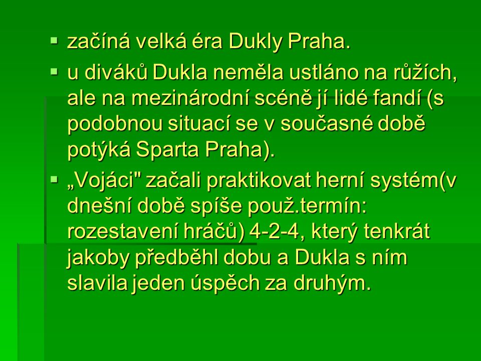 začíná velká éra Dukly Praha.  u diváků Dukla neměla ustláno na růžích, ale na mezinárodní scéně jí lidé fandí (s podobnou situací se v současné do