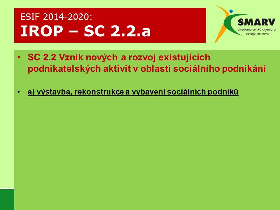 SC 2.2 Vznik nových a rozvoj existujících podnikatelských aktivit v oblasti sociálního podnikání a) výstavba, rekonstrukce a vybavení sociálních podniků ESIF 2014-2020: IROP – SC 2.2.a