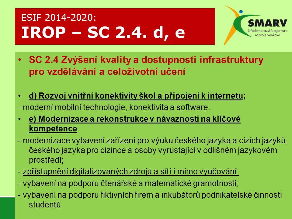 SC 2.4 Zvýšení kvality a dostupnosti infrastruktury pro vzdělávání a celoživotní učení d) Rozvoj vnitřní konektivity škol a připojení k internetu; - moderní mobilní technologie, konektivita a software.