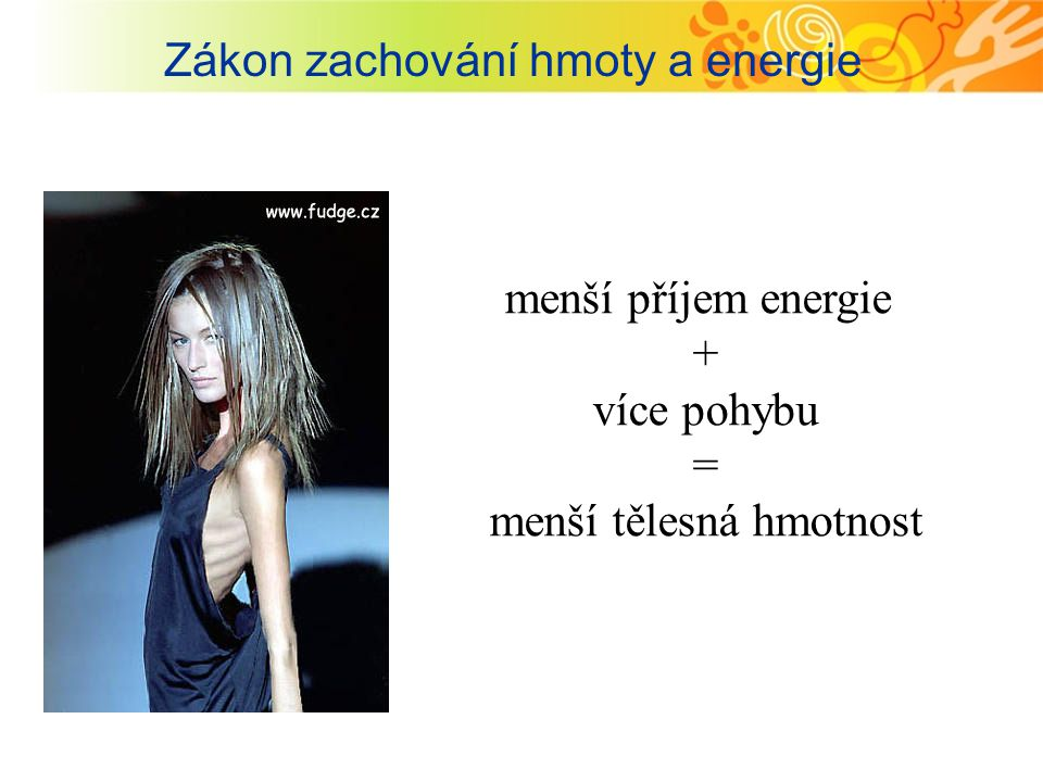 Zákon zachování hmoty a energie menší příjem energie + více pohybu = menší tělesná hmotnost