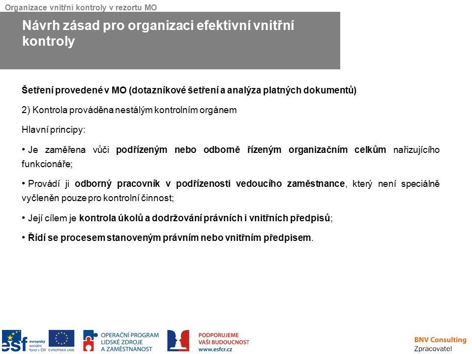 Organizace vnitřní kontroly v rezortu MO Šetření provedené v MO (dotazníkové šetření a analýza platných dokumentů) 2) Kontrola prováděna nestálým kont