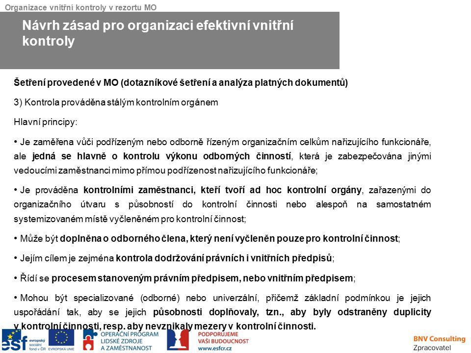 Organizace vnitřní kontroly v rezortu MO Šetření provedené v MO (dotazníkové šetření a analýza platných dokumentů) 3) Kontrola prováděna stálým kontro