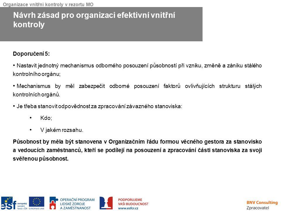 Organizace vnitřní kontroly v rezortu MO Doporučení 5: Nastavit jednotný mechanismus odborného posouzení působností při vzniku, změně a zániku stálého