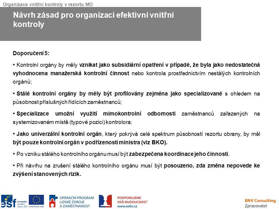 Organizace vnitřní kontroly v rezortu MO Doporučení 5: Kontrolní orgány by měly vznikat jako subsidiární opatření v případě, že byla jako nedostatečná