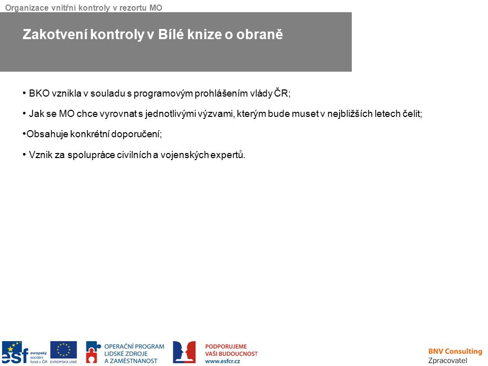 Organizace vnitřní kontroly v rezortu MO Doporučení: V současné době se proces vyřizování petic a stížností řídí více předpisy: Pracovní řád; RMO Všeob-P-35; Základní řád ozbrojených sil České republiky; Prioritou je vytvoření jednoho vnitřního předpisu s jednotným postupem; Jako vhodná se jeví i elektronizace vyřizování petic a stížností; Mohlo by se jednat o databázový systém s možností: Evidovat položky s podstatnými údaji; Generovat výstupy z databáze dle požadovaných kritérií; Sledovat aktuální stav (tracking) procesu vyřizování petic a stížností dle jejich druhu; Sbírat automaticky informace bez povinnosti další administrace.