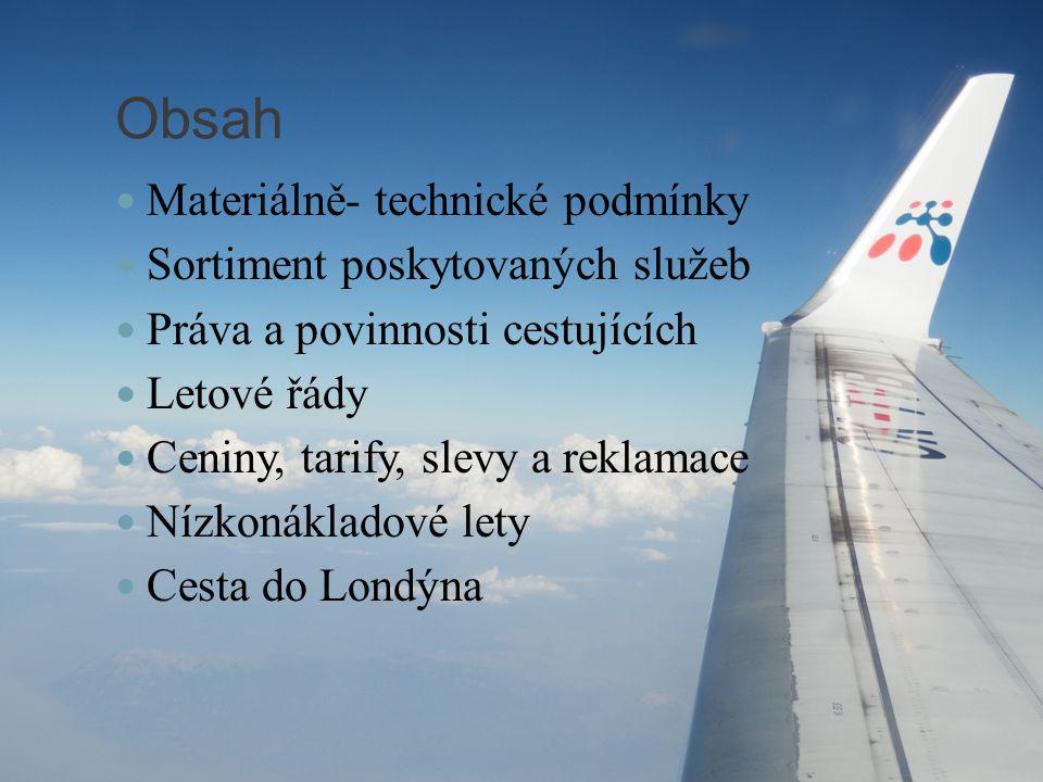 Obsah Materiálně- technické podmínky Sortiment poskytovaných služeb Práva a povinnosti cestujících Letové řády Ceniny, tarify, slevy a reklamace Nízko