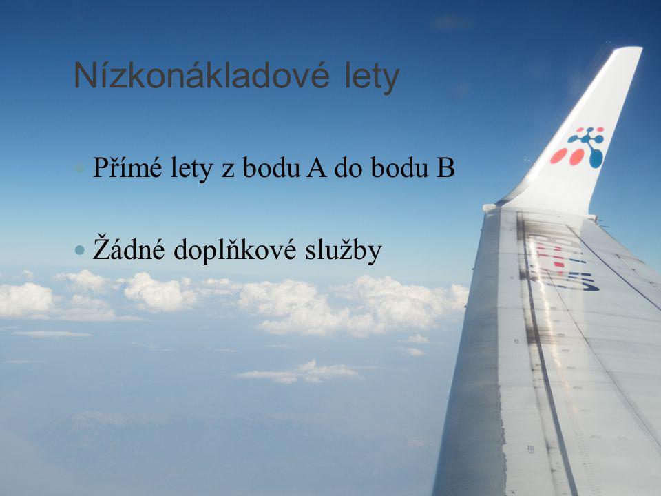 Nízkonákladové lety Přímé lety z bodu A do bodu B Žádné doplňkové služby