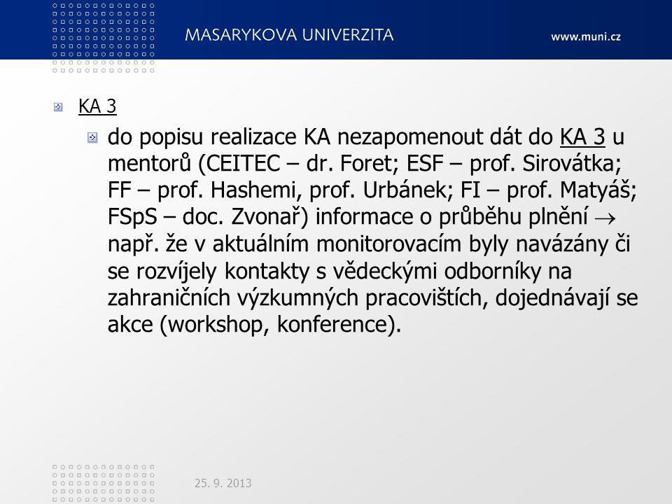 KA 3 do popisu realizace KA nezapomenout dát do KA 3 u mentorů (CEITEC – dr. Foret; ESF – prof. Sirovátka; FF – prof. Hashemi, prof. Urbánek; FI – pro