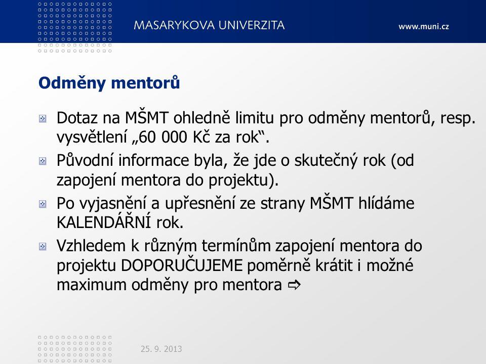 """Odměny mentorů Dotaz na MŠMT ohledně limitu pro odměny mentorů, resp. vysvětlení """"60 000 Kč za rok"""". Původní informace byla, že jde o skutečný rok (od"""