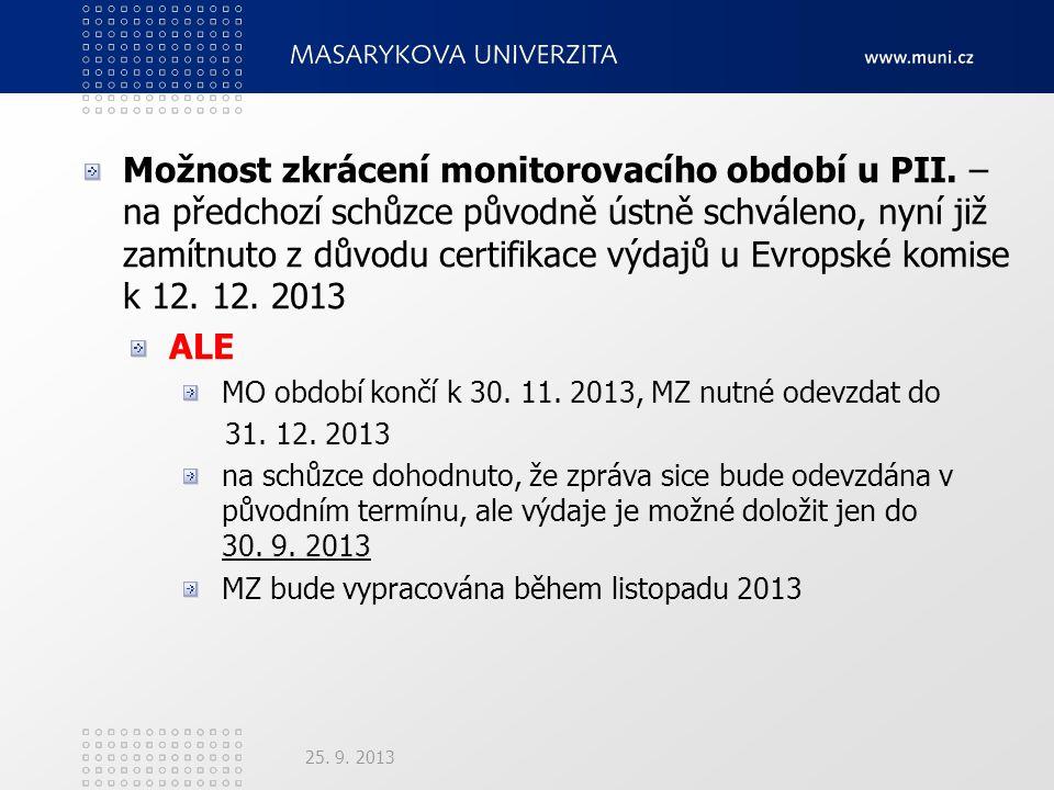 Možnost zkrácení monitorovacího období u PII. – na předchozí schůzce původně ústně schváleno, nyní již zamítnuto z důvodu certifikace výdajů u Evropsk