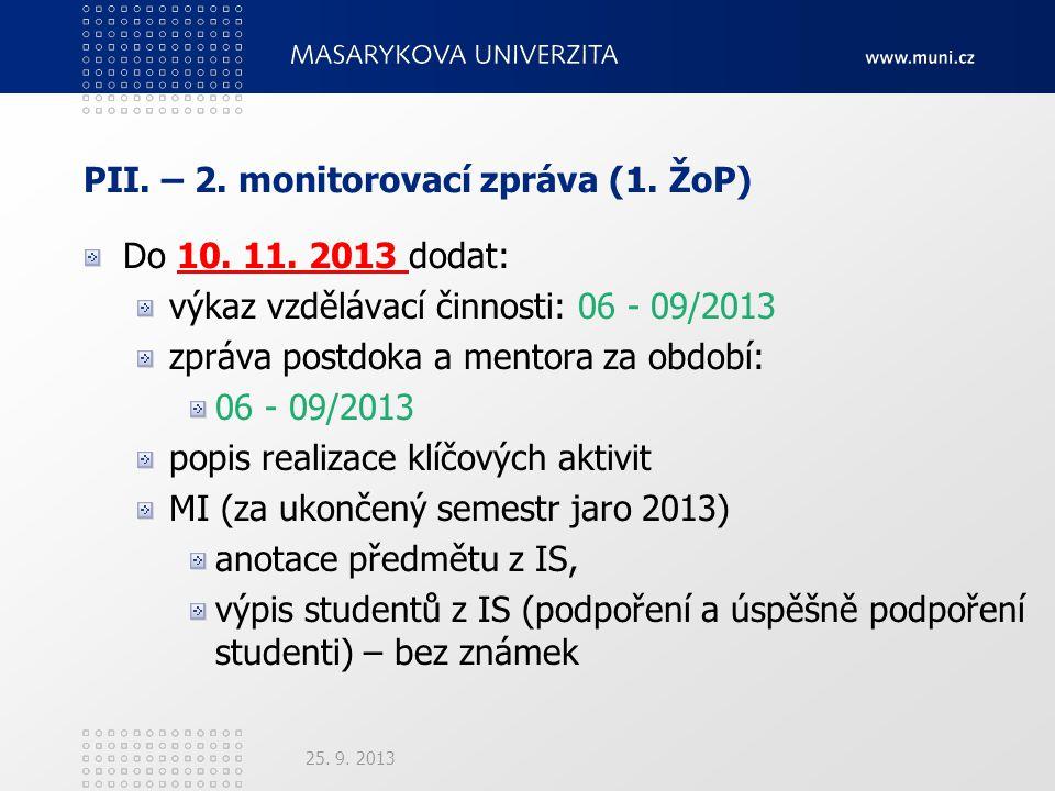 PII. – 2. monitorovací zpráva (1. ŽoP) Do 10. 11. 2013 dodat: výkaz vzdělávací činnosti: 06 - 09/2013 zpráva postdoka a mentora za období: 06 - 09/201