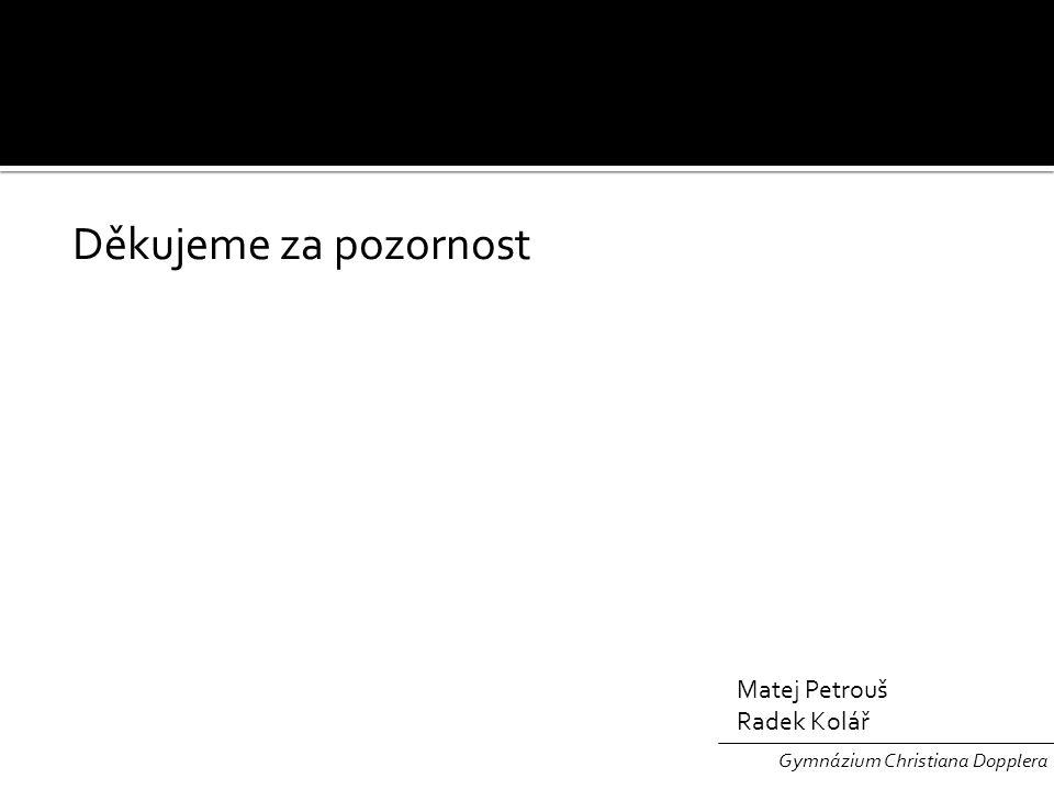 Děkujeme za pozornost Matej Petrouš Radek Kolář Gymnázium Christiana Dopplera